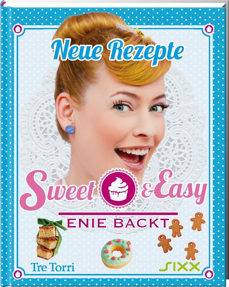 Sweet & Easy - Enie backt: Neue Rezepte - Ralf Frenzel (Hrsg.)