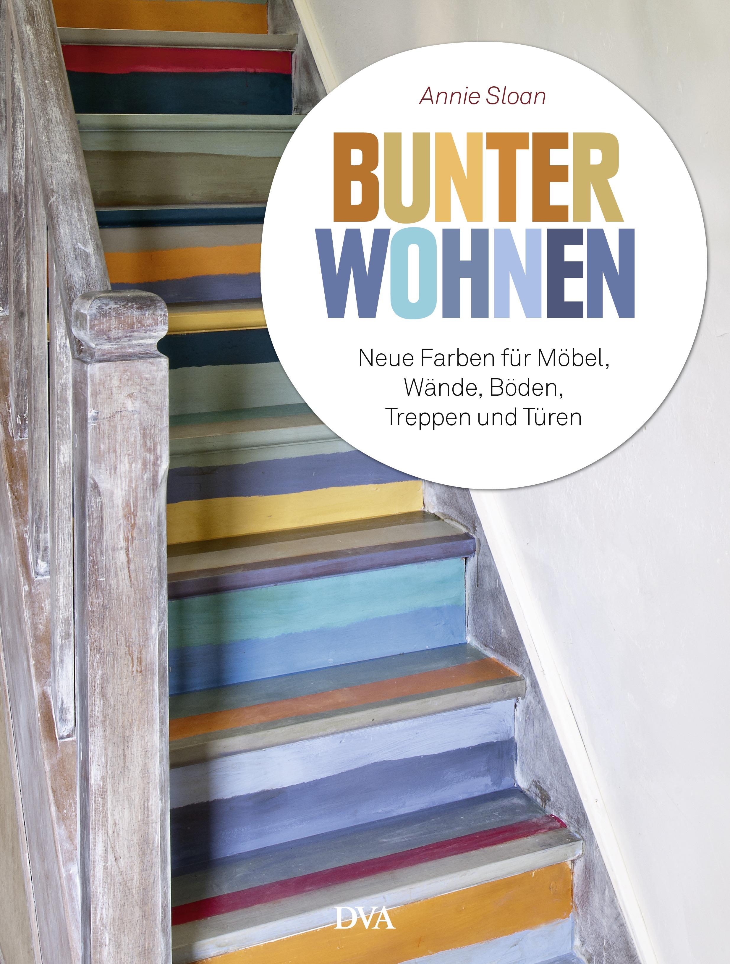 Bunter wohnen: Neue Farben für Möbel, Wände, Böden, Treppen und Türen - Annie Sloan [Broschiert]