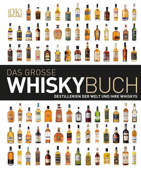 Das große Whiskybuch: Destillerien der Welt und ihre Whiskys - Dorling Kindersley