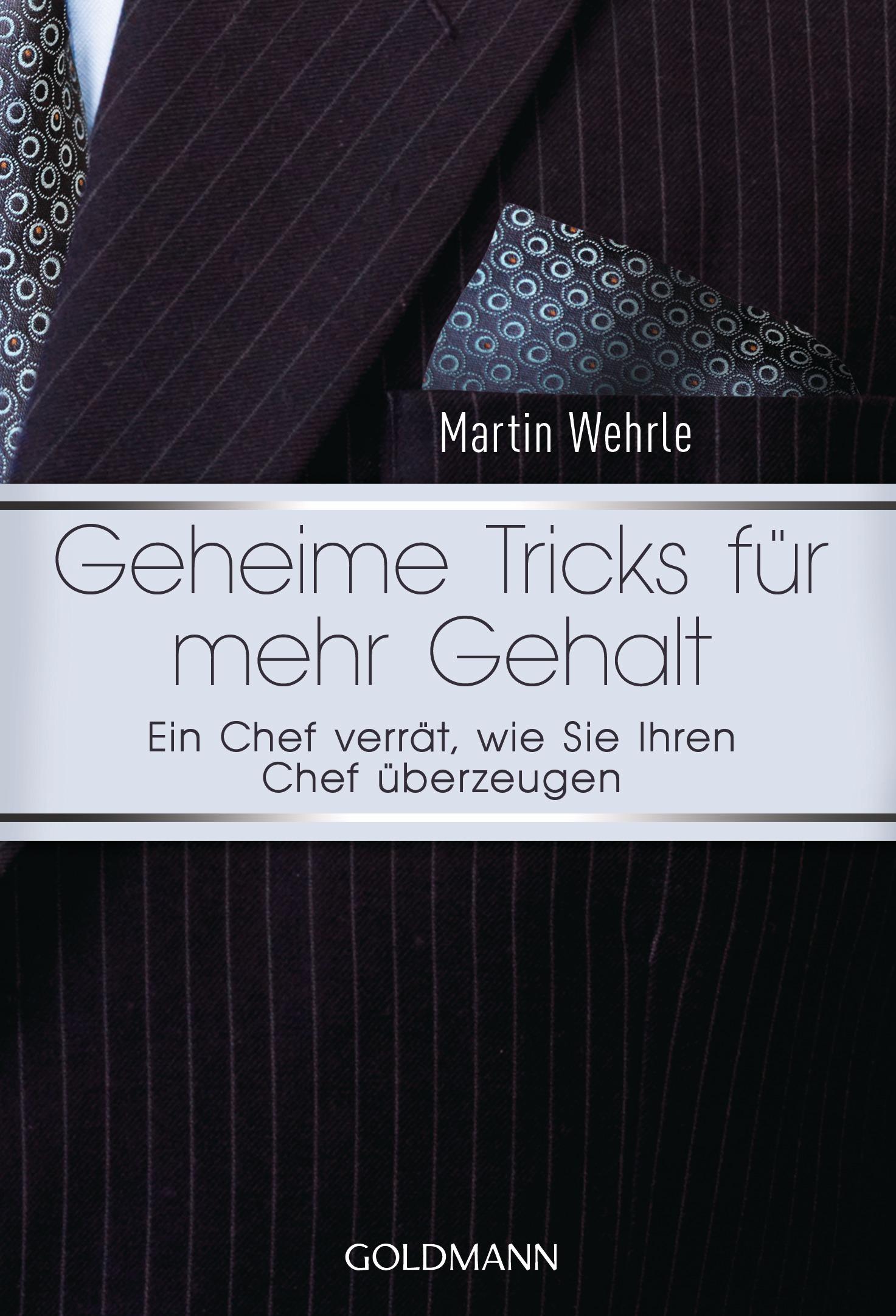 Geheime Tricks für mehr Gehalt: Ein Chef verrät, wie Sie Ihren Chef überzeugen - Martin Wehrle
