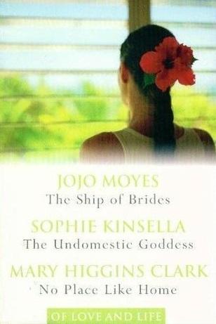 The Ship of Brides / The Undomestic Goddess / No Place Like Home - Jojo Moyes, Sophie Kinsella, Mary Higgins Clark