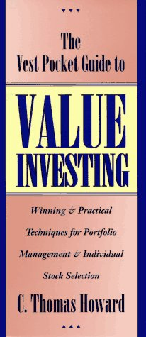 The Vest Pocket Guide to Value Investing: Winning & Practical Techniques for Portfolio Management & Individual Stock Selection - Howard, C. Thomas