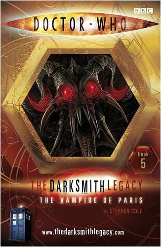 Doctor Who: The Darksmith Legacy - Book 5: The Vampire of Paris - Stephen Cole [Paperback]