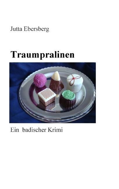 Traumpralinen: Ein badischer Krimi - Ebersberg,...