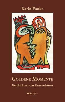 Goldene Momente: Geschichten vom Kennenlernen -...