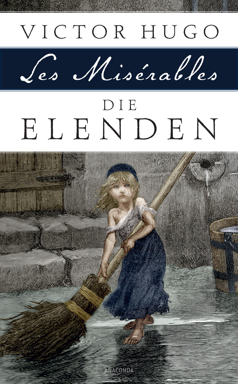 Die Elenden (Les Misérables): Roman in fünf Teilen - Victor Hugo [Vollständige Ausgabe]