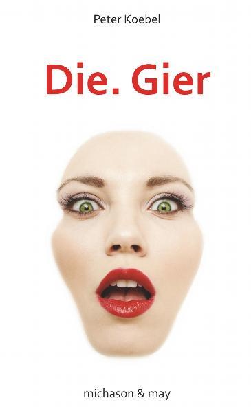Die. Gier - Koebel, Peter