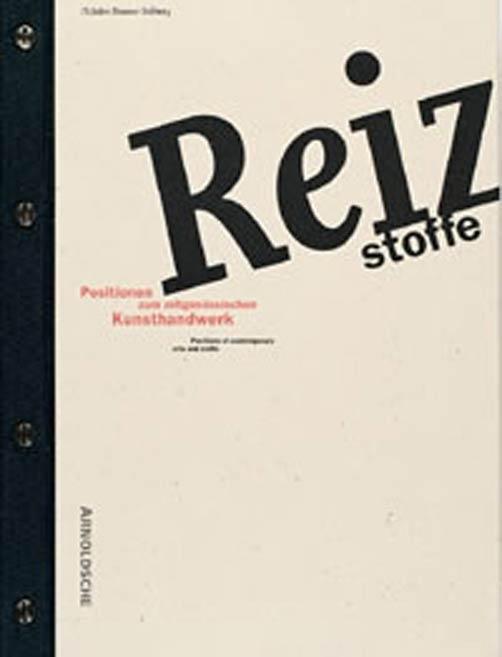 Reizstoffe. Positionen zum zeitgenössischen Kunsthandwerk. 75 Jahre Danner-Stiftung - Danner-Stiftung, Jahre