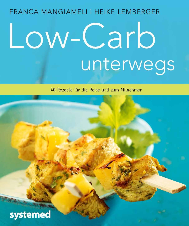 Low-Carb unterwegs: 40 Rezepte für die Reise und zum Mitnehmen - Franca Mangiameli