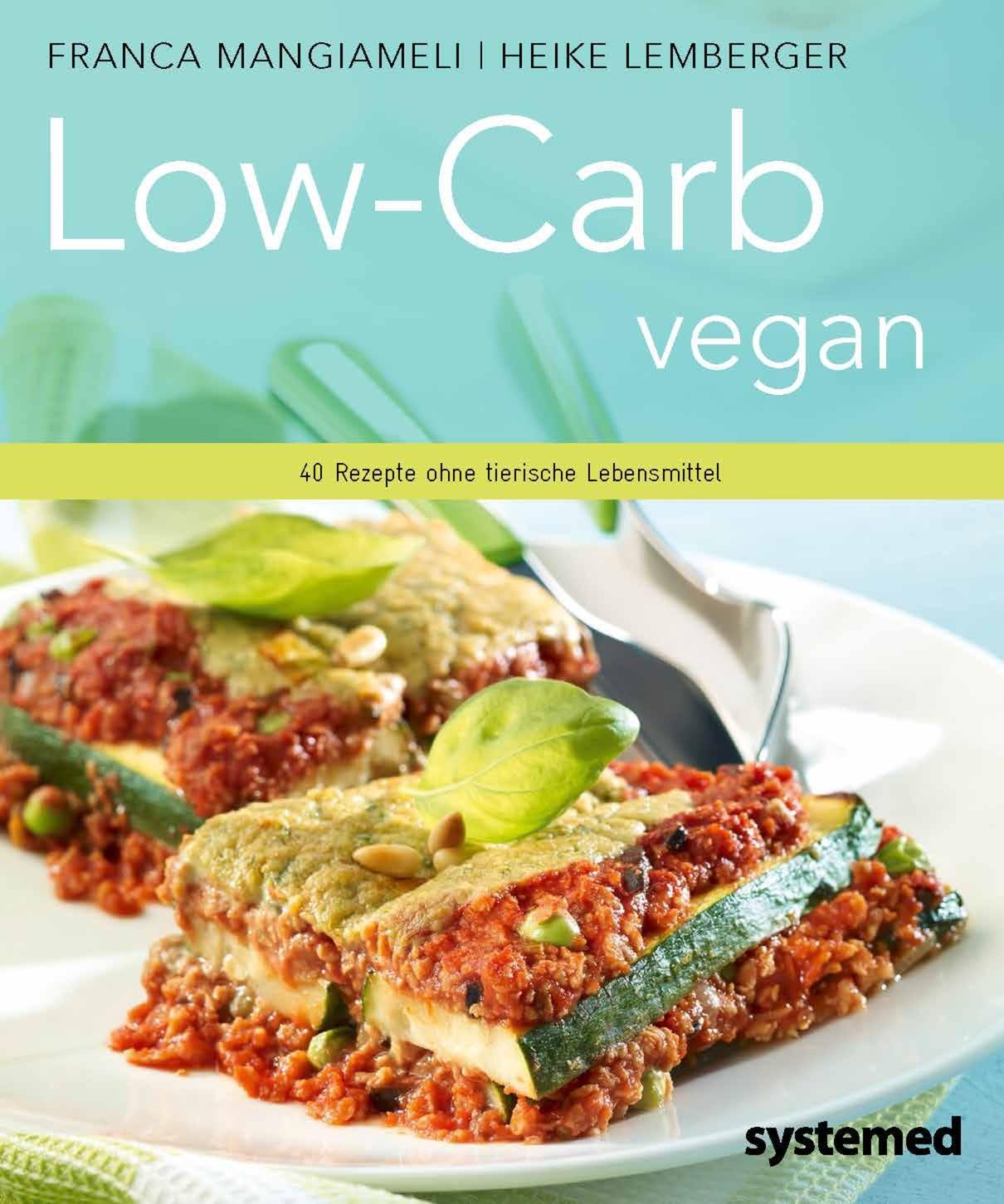 Low-Carb vegan: 40 Rezepte ohne tierische Lebensmittel - Franca Mangiameli