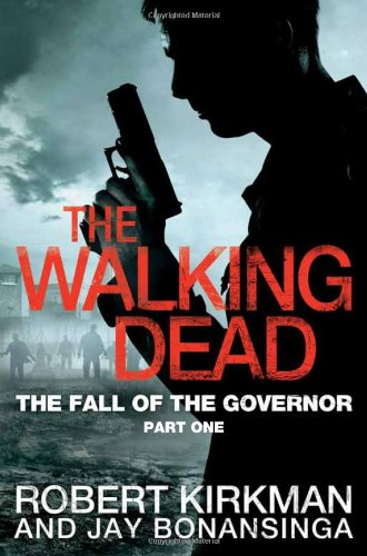The Walking Dead: Book 3 - The Fall of the Governor - Part 1 - Jay Bonansinga [Paperback]