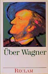 Über Wagner. Von Musikern, Dichtern und Liebhab...