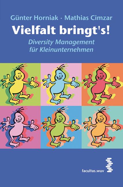 Vielfalt bringt´s! Diversity Management für Kleinunternehmen - Horniak Günter