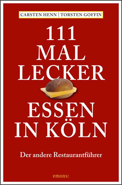 111 mal lecker Essen in Köln - Carsten Sebastia...