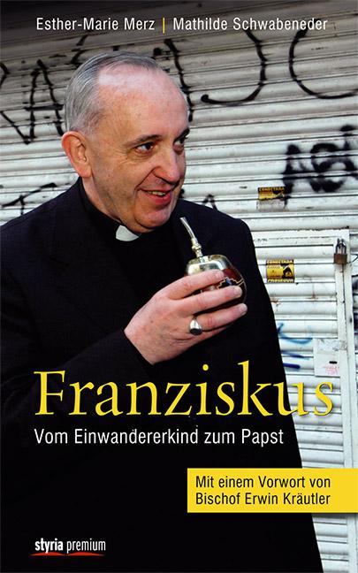 Franziskus: Vom Einwandererkind zum Papst - Mathilde Schwabeneder