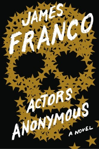 Actors Anonymous: A Novel - Franco, James