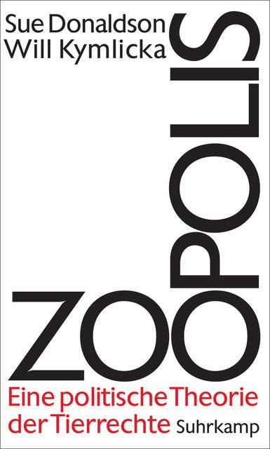 Zoopolis: Eine politische Theorie der Tierrecht...
