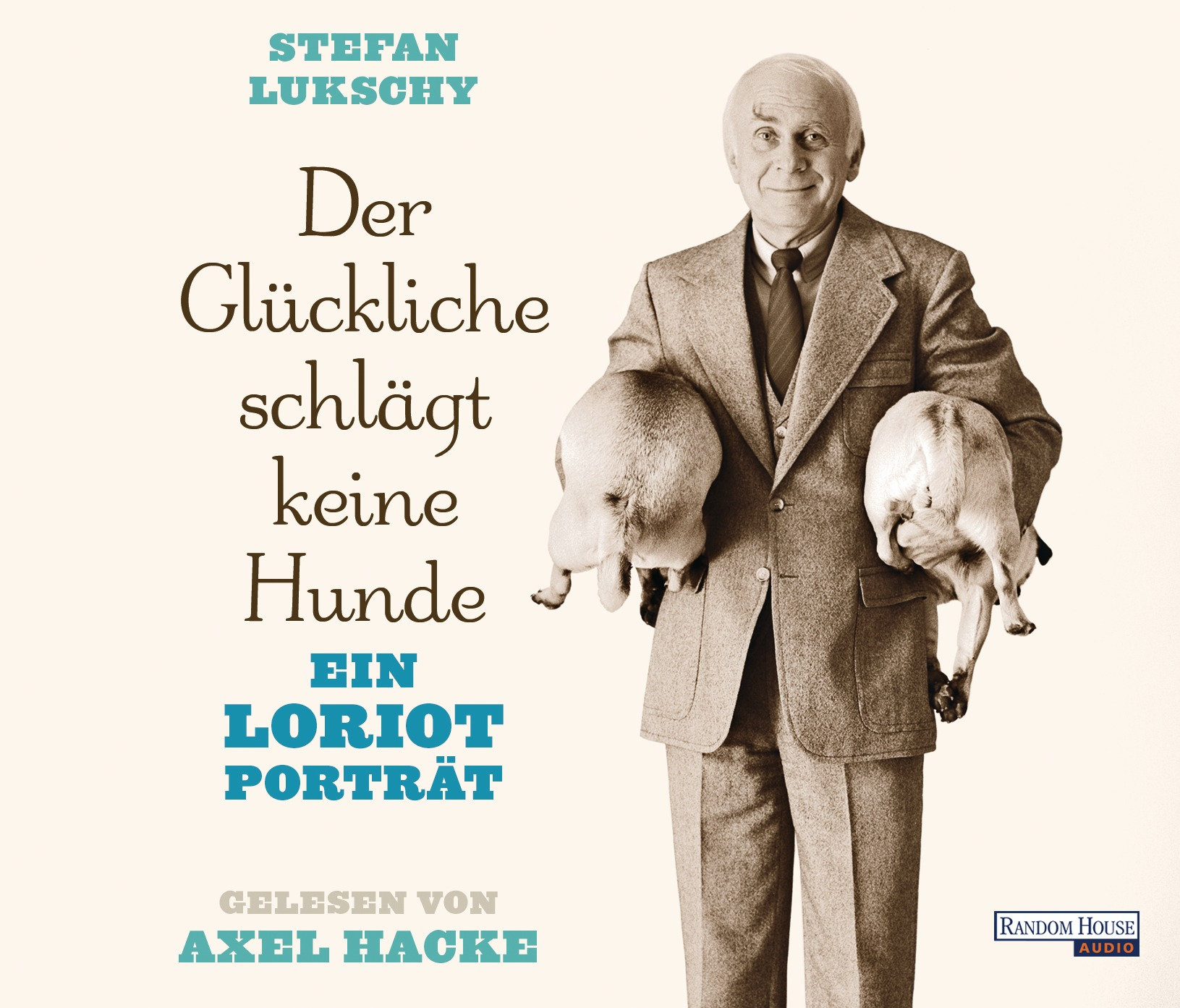 Der Glückliche schlägt keine Hunde: Ein Loriot Porträt - Stefan Lukschy [4 Audio CDs; gekürzte Lesung]