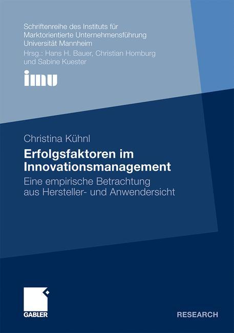 Erfolgsfaktoren im Innovationsmanagement: Eine empirische Betrachtung aus Hersteller- und Anwendersicht (Schriftenreihe des Instituts für . . . (IMU), ... (IMU), Universität Mannheim) - Kxfchnl, Christina