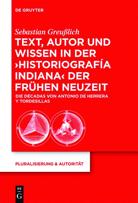 Text, Autor und Wissen in der ´historiografía indiana´ der Frühen Neuzeit: Die Décadas von Antonio de Herrera y Tordesil