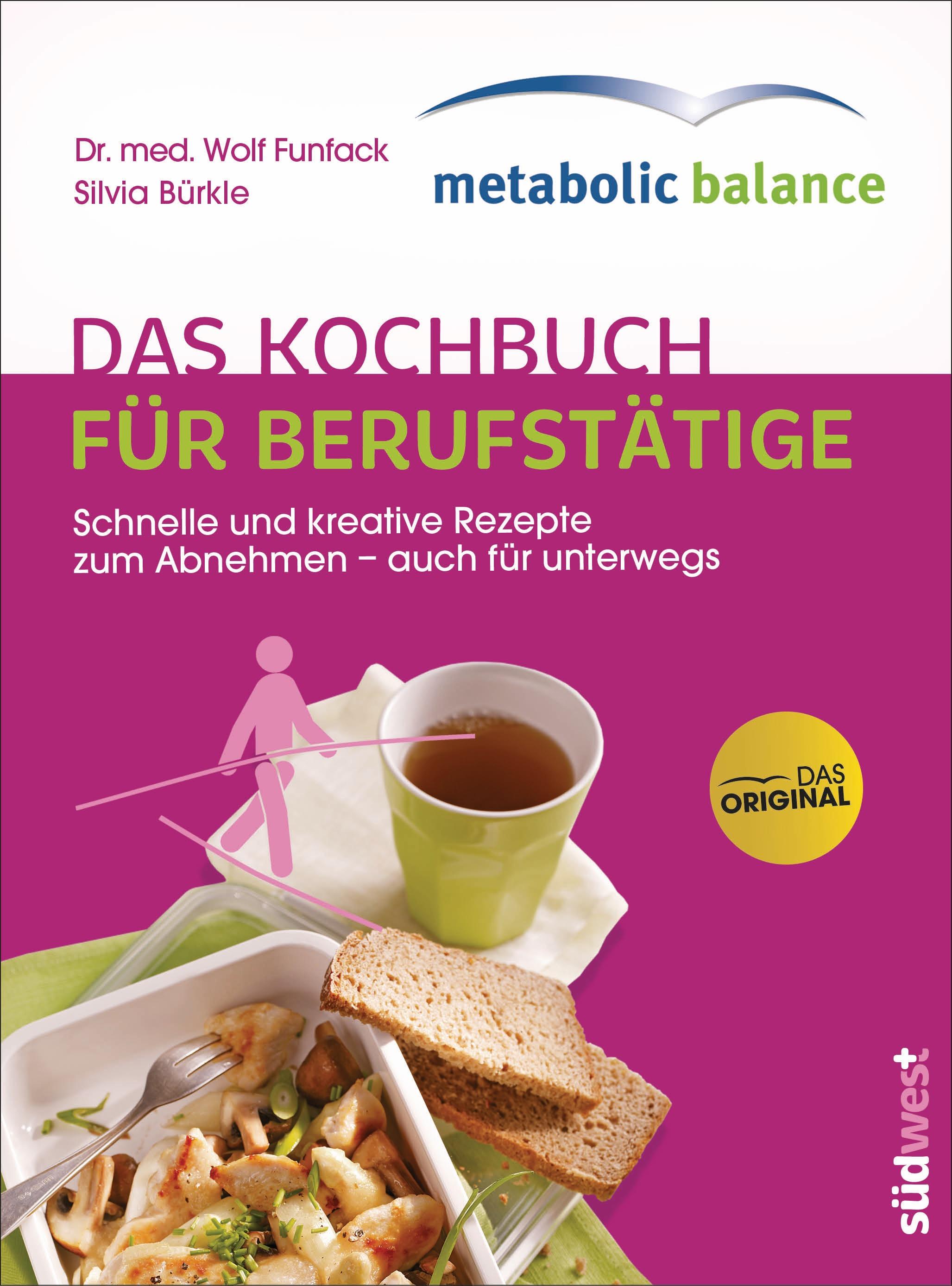 metabolic balance®: Das Kochbuch für Berufstätige: Schnelle und kreative Rezepte zum Abnehmen - auch für unterwegs - Dr.