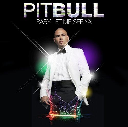 Pitbull - Baby Let Me See Ya