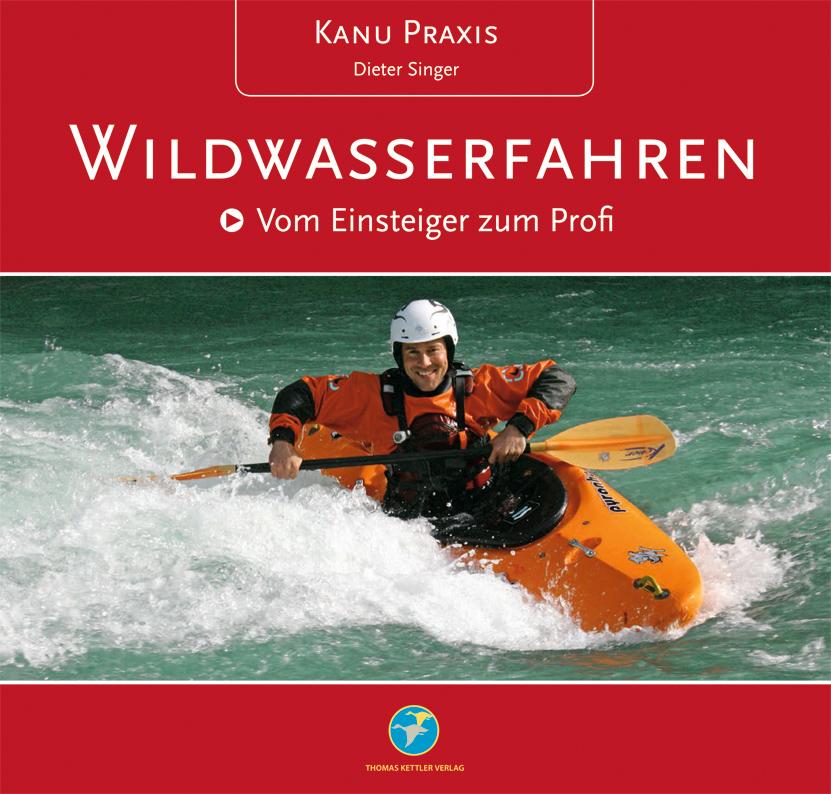 Kanu Praxis Wildwasserfahren: Vom Einsteiger zum Profi - Dieter Singer