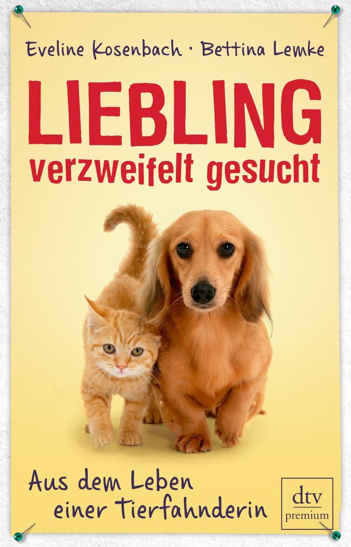 Liebling verzweifelt gesucht: Aus dem Leben einer Tierfahnderin Mit Bettina Lemke - Eveline Kosenbach