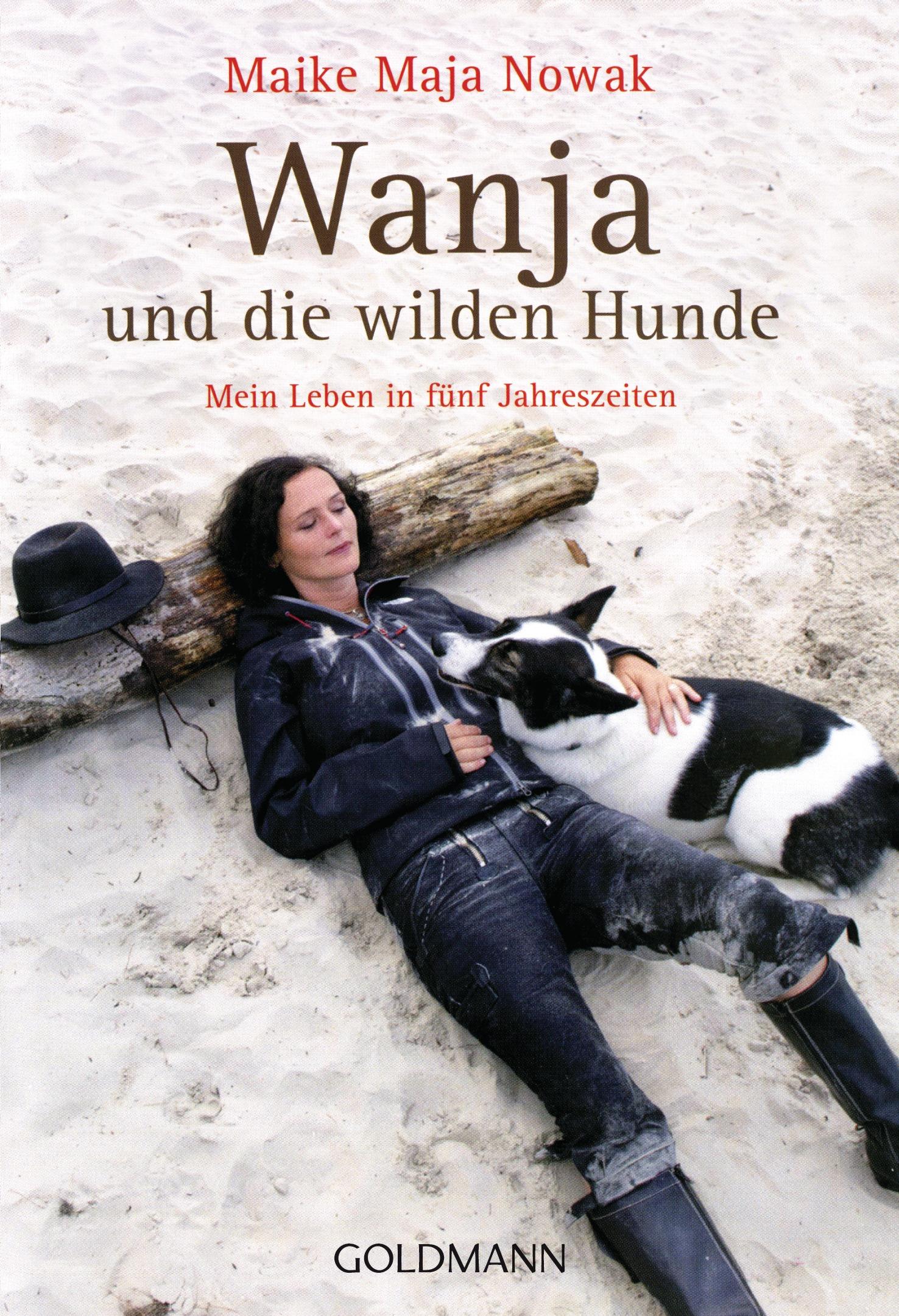 Wanja und die wilden Hunde: Mein Leben in fünf Jahreszeiten - Maike Maja Nowak