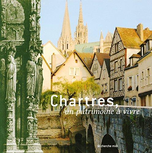 Chartres, un patrimoine a vivre - Berthelier Na...