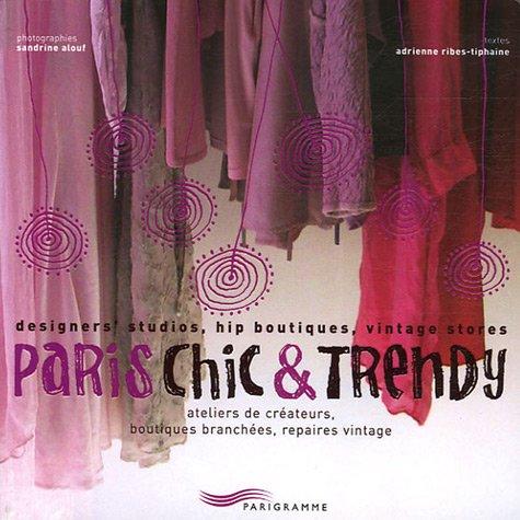 Paris Chic et Trendy : Ateliers de créateurs, b...