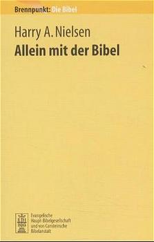 Brennpunkt: Die Bibel, Bd.7, Allein mit der Bibel - Nielsen, Harry A.