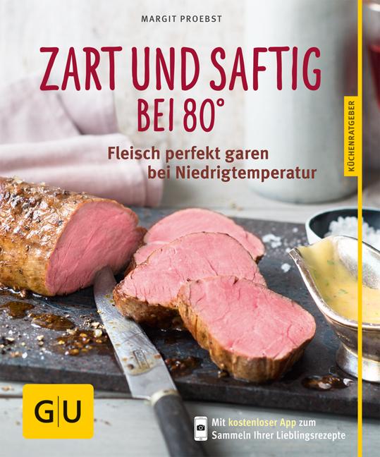 Zart und saftig bei 80°: Fleisch perfekt garen bei Niedrigtemperatur - Margit Proebst