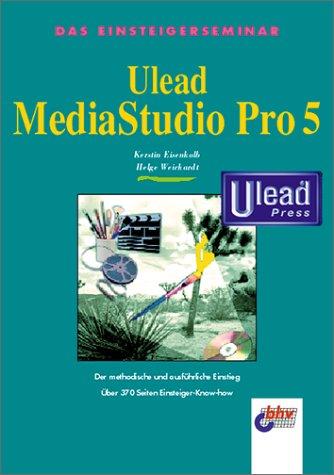 Das Einsteigerseminar. Ulead MediaStudio Pro 5. Der methodische und ausführliche Einstieg - Eisenkolb, Kerstin