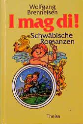 I mag di. Schwäbische Romanzen - Brenneisen, Wolfgang