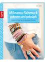 Mikrama-Schmuck geknotet: Schmuckstücke in der Makramee-Technik - Eder, Elke