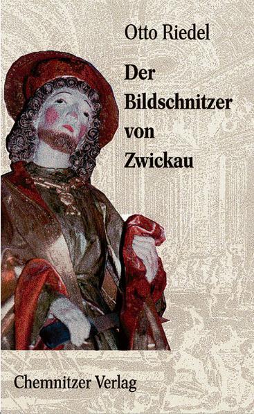 Der Bildschnitzer von Zwickau - Riedel, Otto