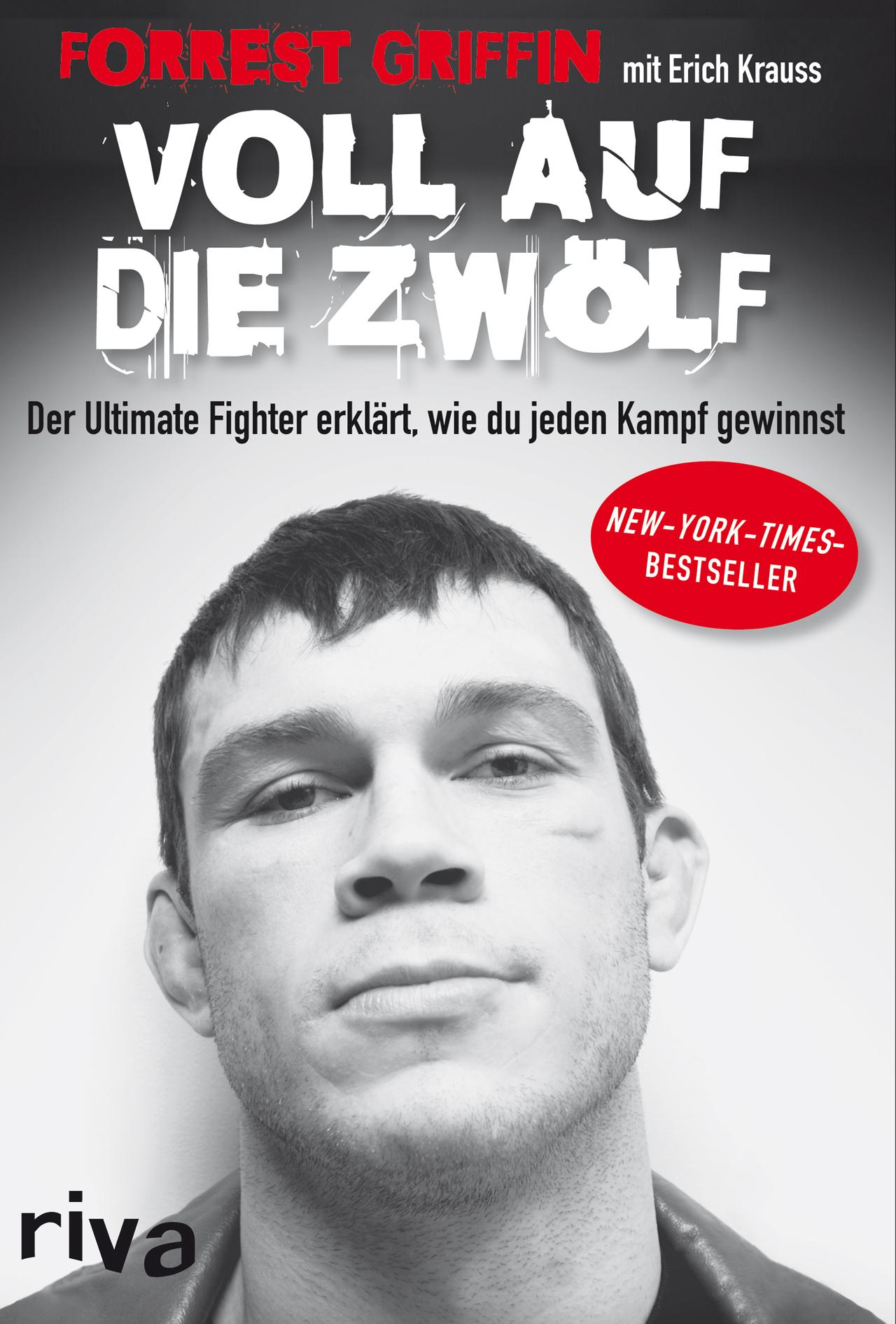 Voll auf die Zwölf: Der Ultimate Fighter erklärt, wie du jeden Kampf gewinnst - Forrest Griffin