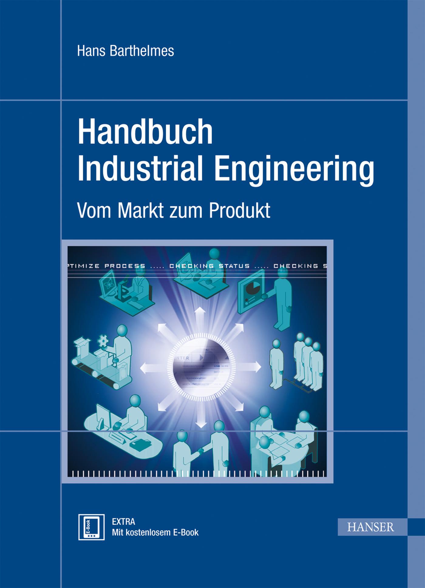 Handbuch Industrial Engineering: Vom Markt zum Produkt - Hans Barthelmes [Gebundene Ausgabe]