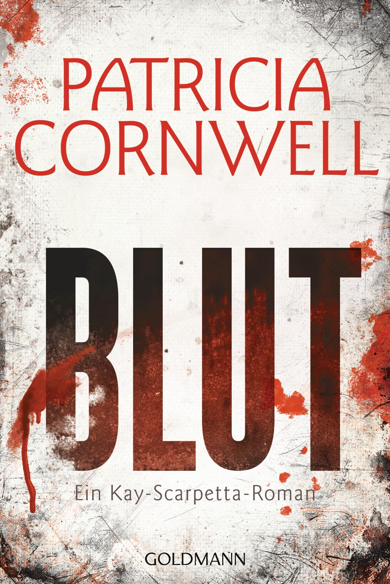 Blut: Ein Kay-Scarpetta-Roman 19 - Cornwell, Patricia