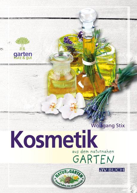 Kosmetik aus dem naturnahen Garten - Wolfgang Stix