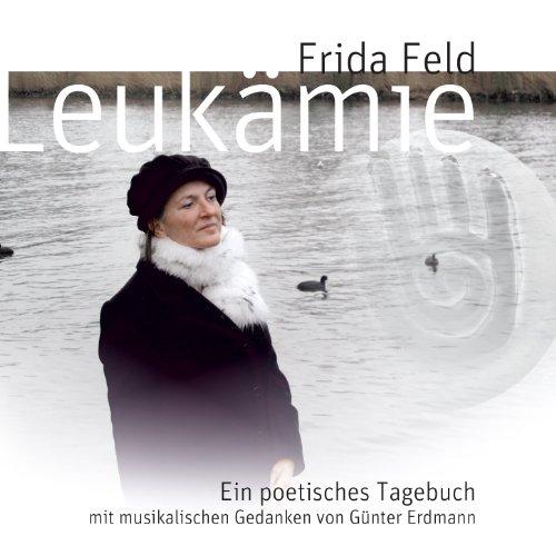 Feld,Frida - Leukämie - Ein poetisches Tagebuch