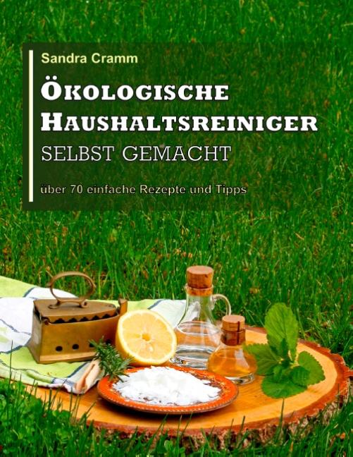 Ökologische Haushaltsreiniger selbst gemacht: über 70 einfache Rezepte und Tipps - Sandra Cramm [Taschenbuch]