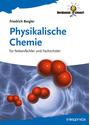 Physikalische Chemie: für Nebenfächler und Fachschüler - Friedrich Bergler