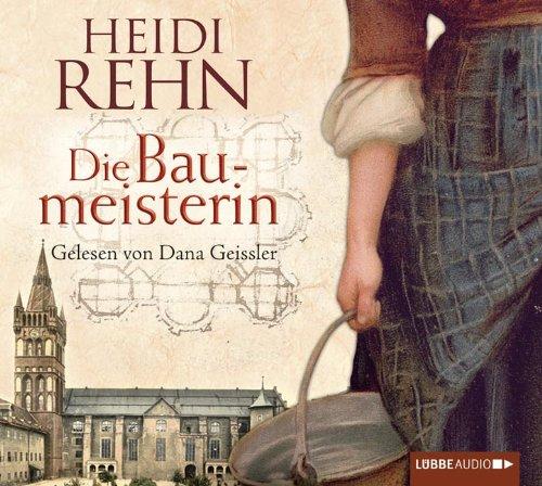 Die Liebe der Baumeisterin - Heidi Rehn [Audiobook; Audio CD]