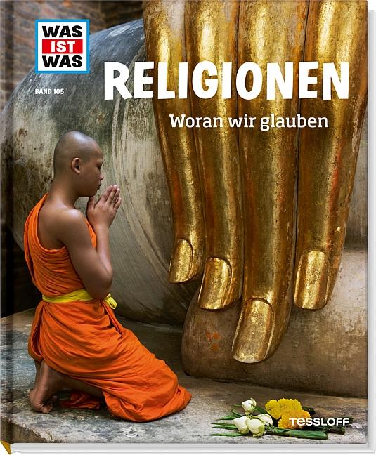 Was ist Was: Religionen - Woran wir glauben - Band 105 - Martina Gorgas [Auflage 2013]