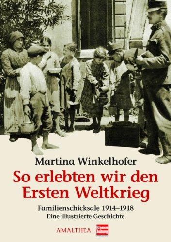 So erlebten wir den Ersten Weltkrieg: Familienschicksale 1914-1918 - Martina Winkelhofer