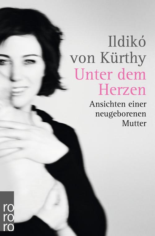 Unter dem Herzen: Ansichten einer neugeborenen Mutter - Ildikó von Kürthy