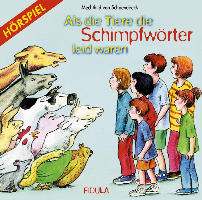 Als die Tiere die Schimpfwörter leid waren. CD: Das Hörspiel zum gleichnamigen Musical - Schoenebeck, Mechthild von