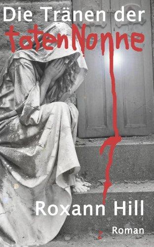 Die Tränen der toten Nonne - Roxann Hill
